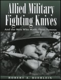 Allied Military Fighting                                               Knives and The Men Who                                               Made Them Famous